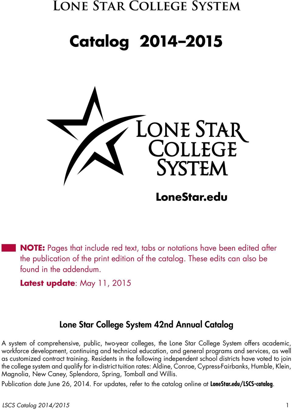Latest update: May 11, 2015 Lone Star College System 42nd Annual Catalog A system of comprehensive, public, two-year colleges, the Lone Star College System offers academic, workforce development,