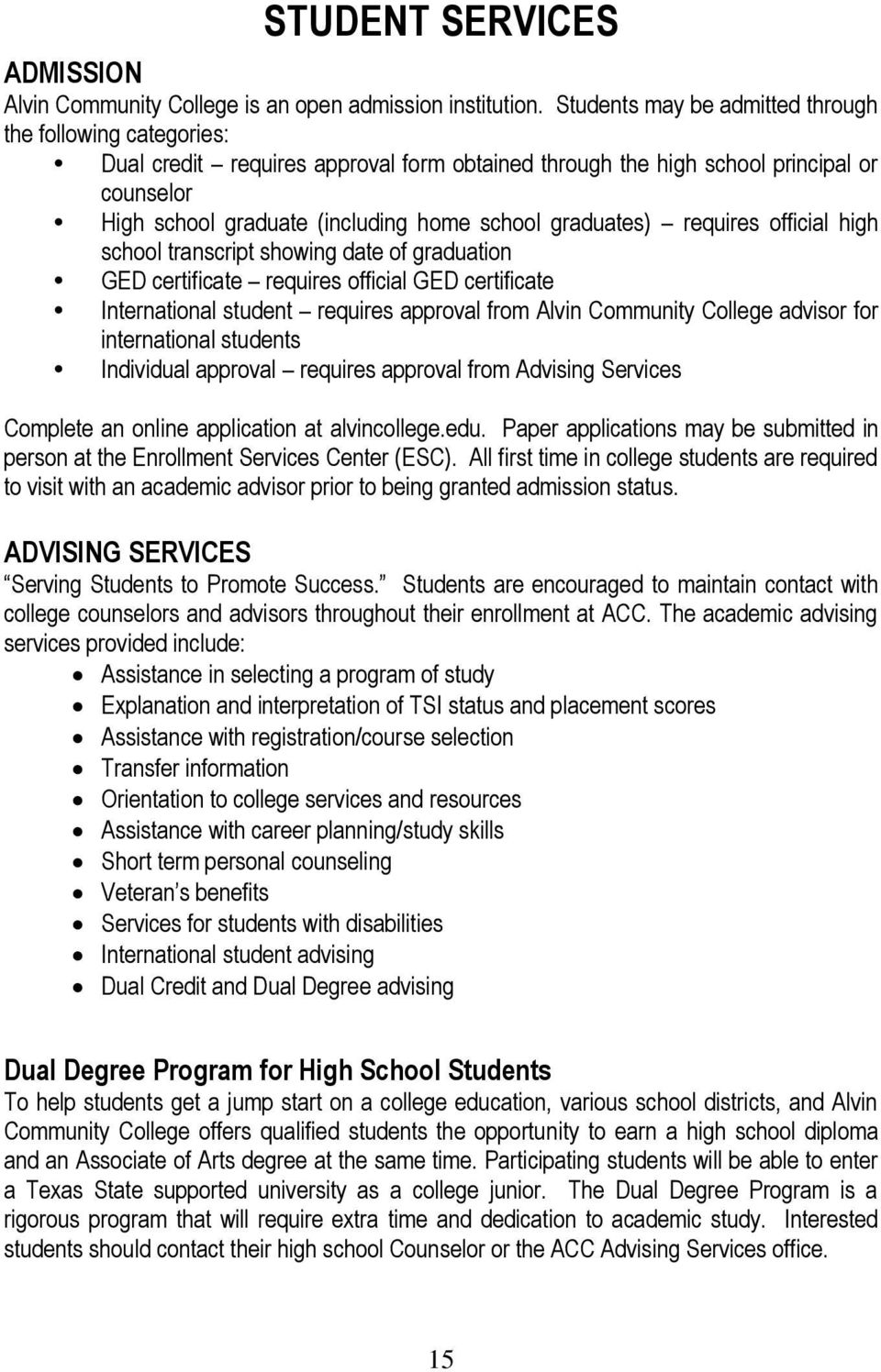graduates) requires official high school transcript showing date of graduation GED certificate requires official GED certificate International student requires approval from Alvin Community College