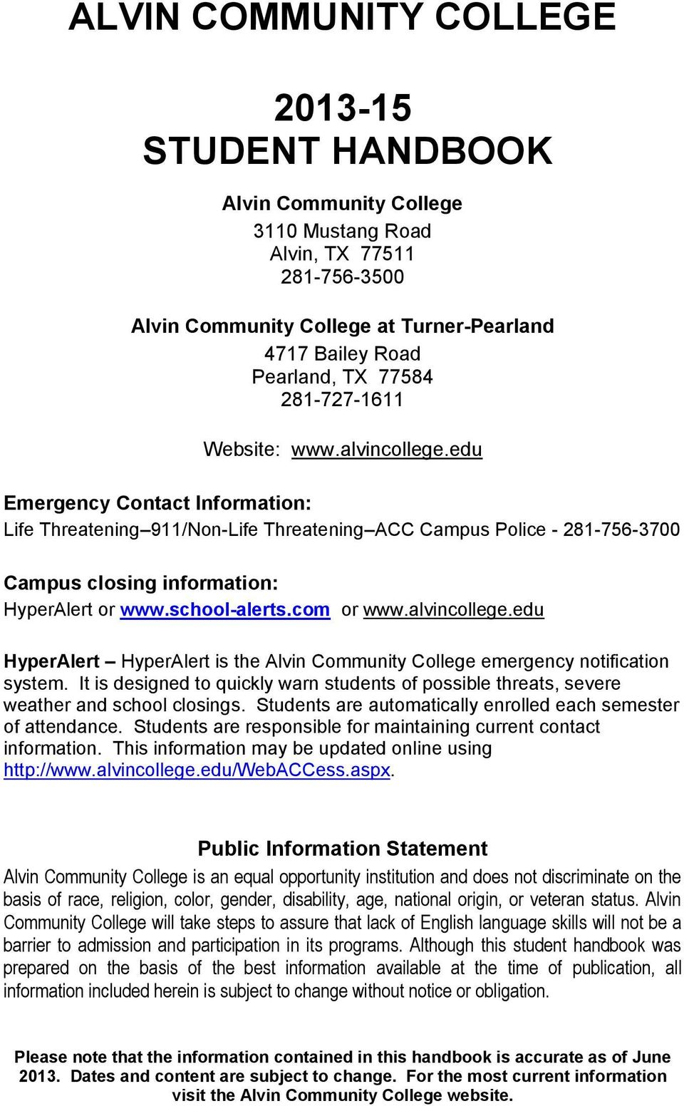 school-alerts.com or www.alvincollege.edu HyperAlert HyperAlert is the Alvin Community College emergency notification system.
