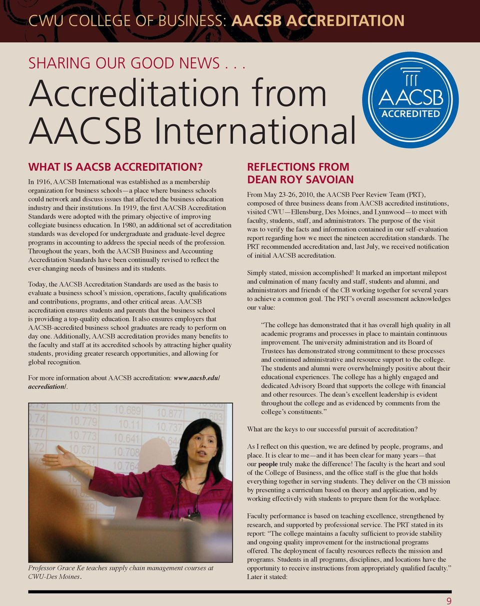 industry and their institutions. In 1919, the first AACSB Accreditation Standards were adopted with the primary objective of improving collegiate business education.