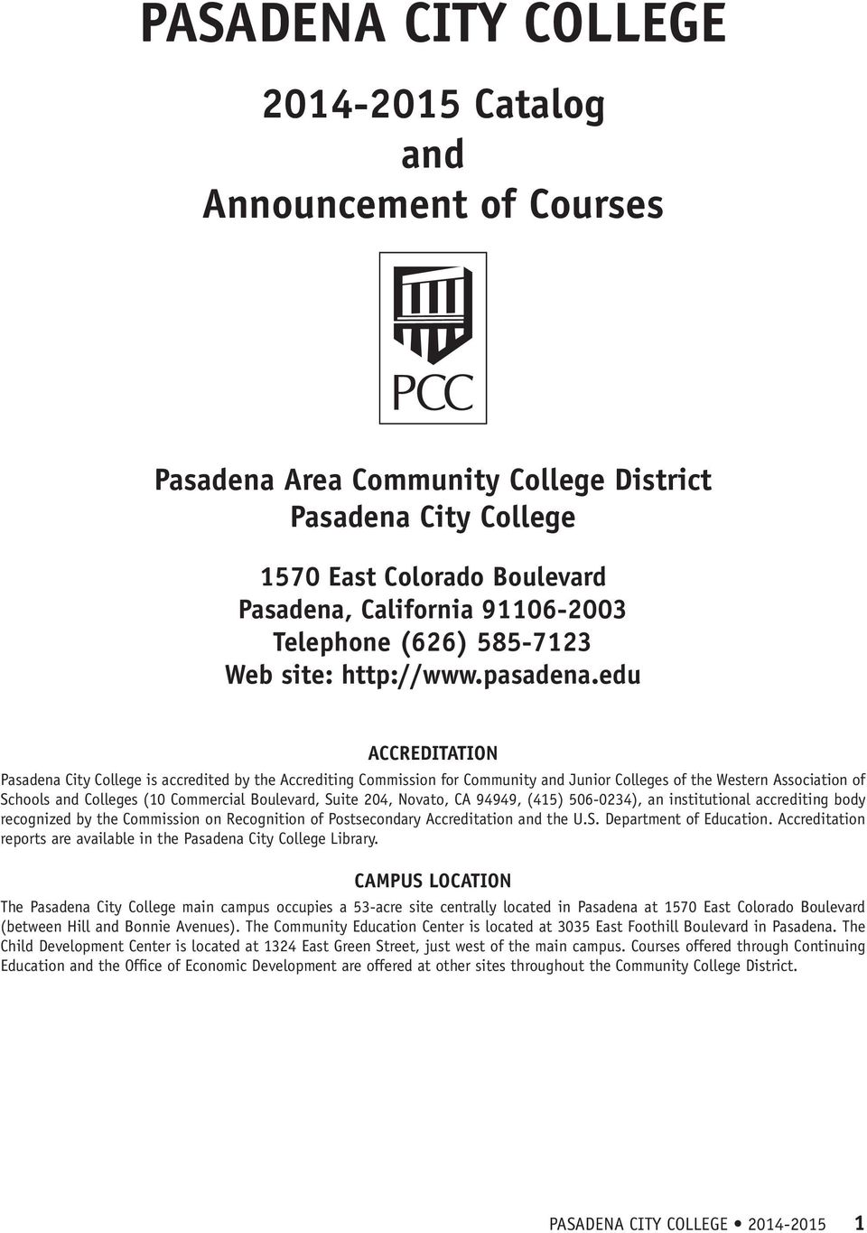 edu ACCREDITATION Pasadena City College is accredited by the Accrediting Commission for Community and Junior Colleges of the Western Association of Schools and Colleges (10 Commercial Boulevard,