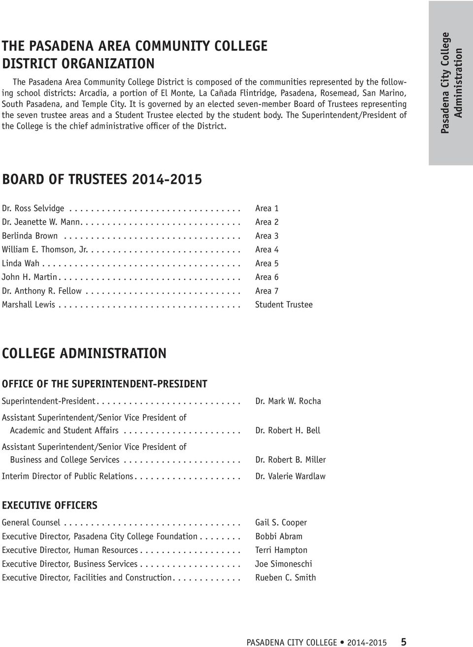 It is governed by an elected seven-member Board of Trustees representing the seven trustee areas and a Student Trustee elected by the student body.