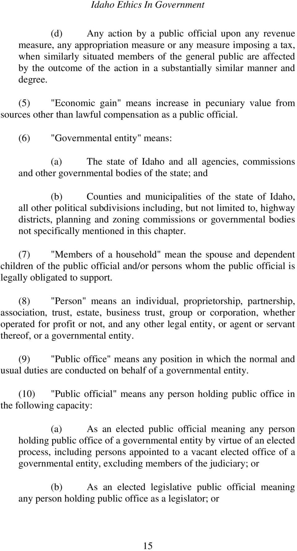"(6) ""Governmental entity"" means: (a) The state of Idaho and all agencies, commissions and other governmental bodies of the state; and (b) Counties and municipalities of the state of Idaho, all other"
