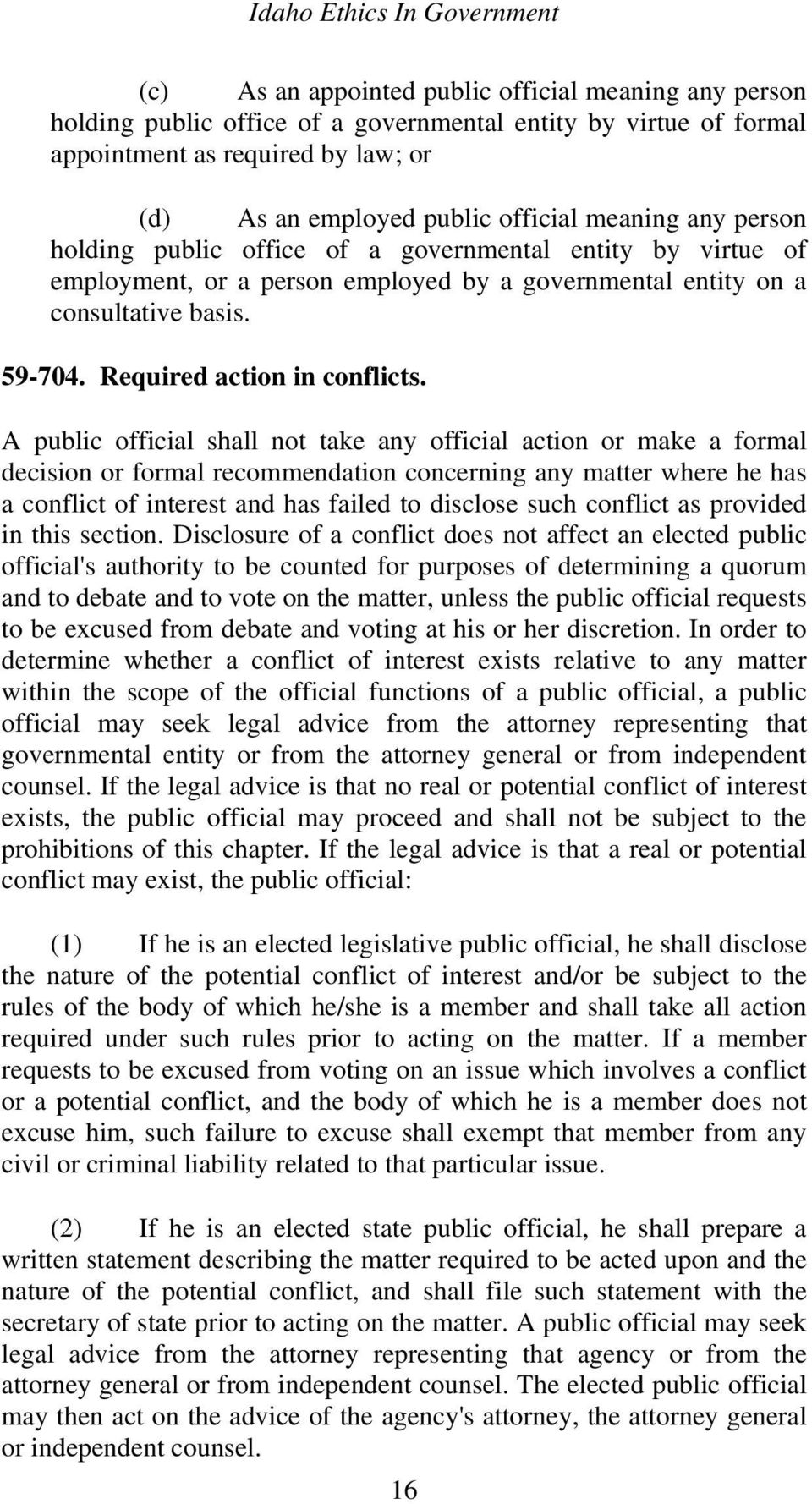 A public official shall not take any official action or make a formal decision or formal recommendation concerning any matter where he has a conflict of interest and has failed to disclose such