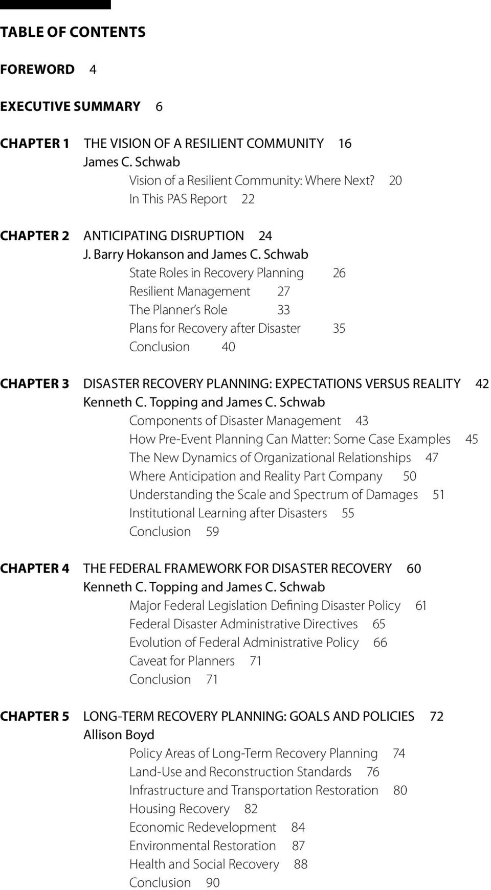 Schwab State Roles in Recovery Planning 26 Resilient Management 27 The Planner s Role 33 Plans for Recovery after Disaster 35 Conclusion 40 CHAPTER 3 DISASTER RECOVERY PLANNING: EXPECTATIONS VERSUS
