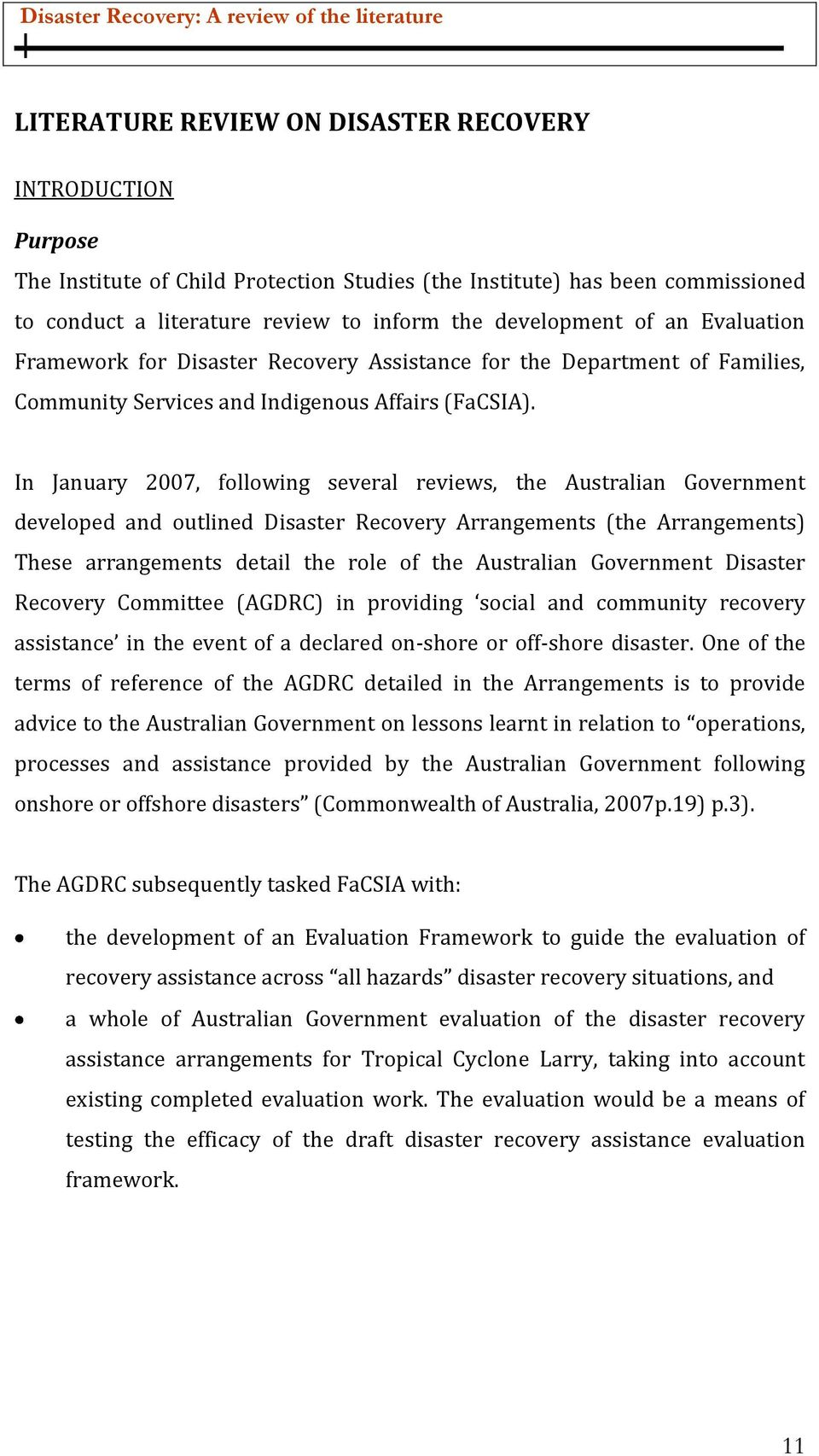 In January 2007, following several reviews, the Australian Government developed and outlined Disaster Recovery Arrangements (the Arrangements) These arrangements detail the role of the Australian