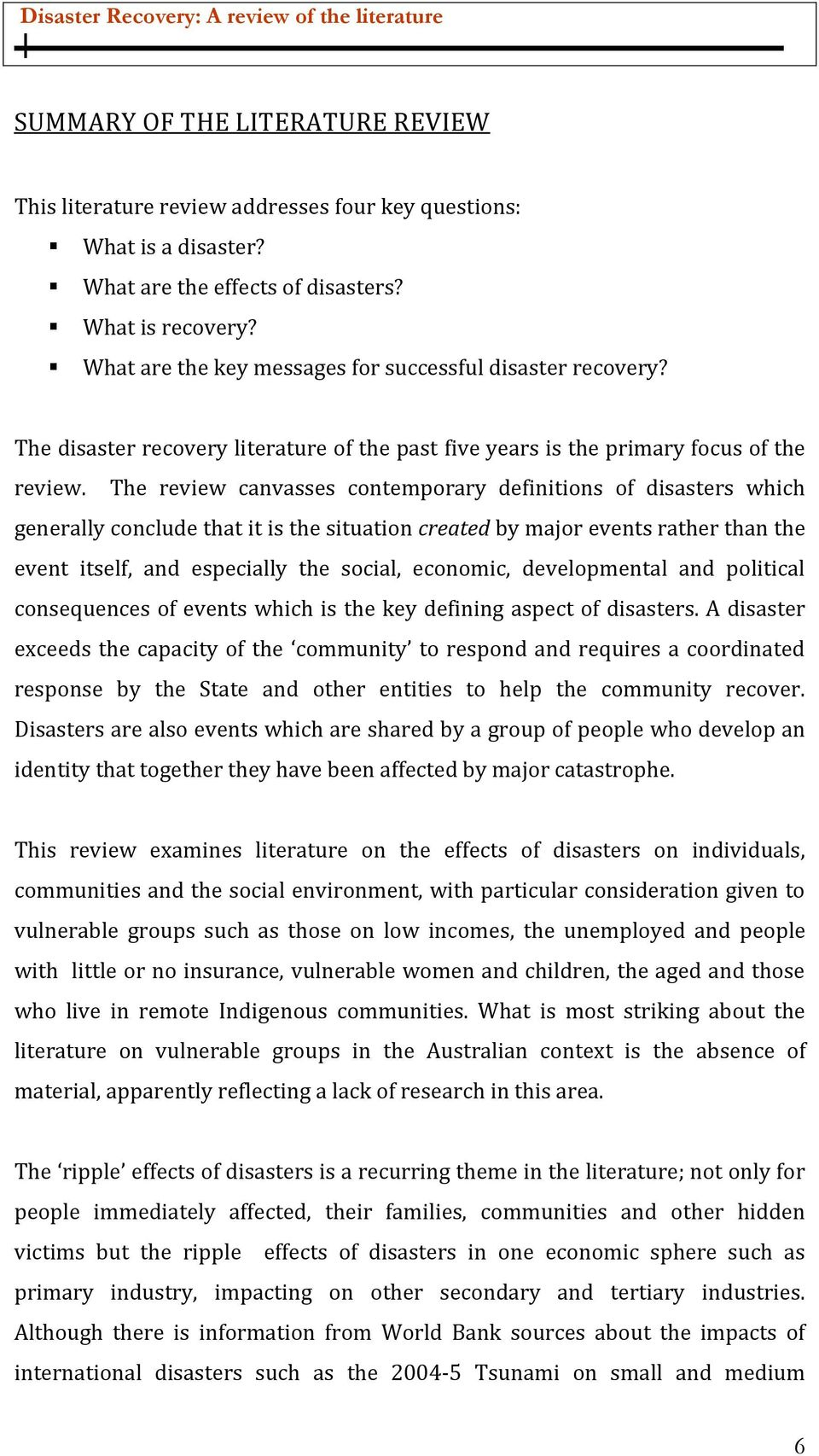 The review canvasses contemporary definitions of disasters which generally conclude that it is the situation created by major events rather than the event itself, and especially the social, economic,