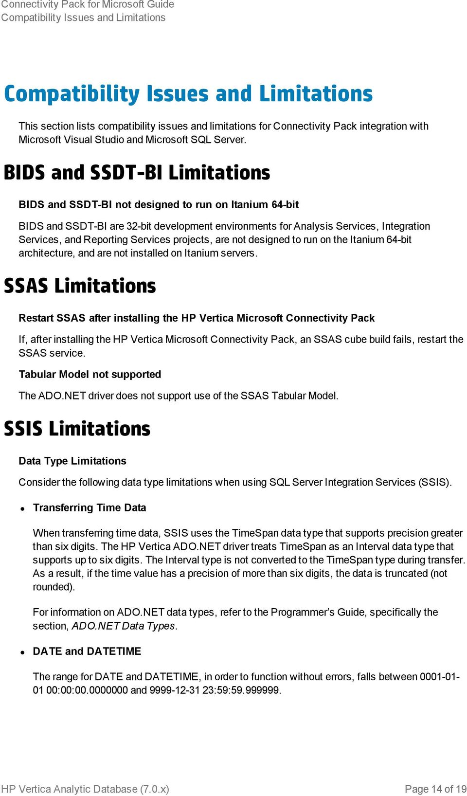 BIDS and SSDT-BI Limitations BIDS and SSDT-BI not designed to run on Itanium 64-bit BIDS and SSDT-BI are 32-bit development environments for Analysis Services, Integration Services, and Reporting