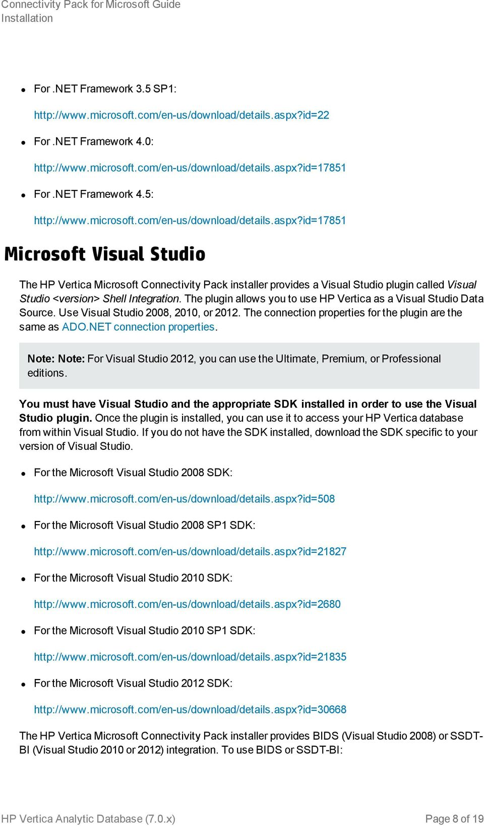 id=17851 Microsoft Visual Studio The HP Vertica Microsoft Connectivity Pack installer provides a Visual Studio plugin called Visual Studio <version> Shell Integration.
