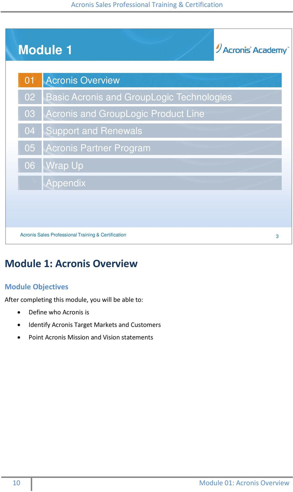 Certification 3 Module 1: Acronis Overview Module Objectives After completing this module, you will be able to: Define