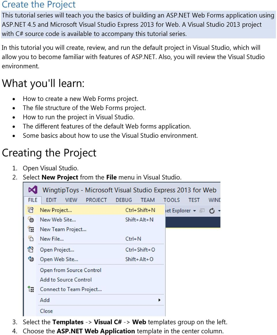 In this tutorial you will create, review, and run the default project in Visual Studio, which will allow you to become familiar with features of ASP.NET.