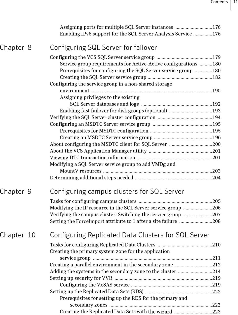 ..180 Prerequisites for configuring the SQL Server service group...180 Creating the SQL Server service group...182 Configuring the service group in a non-shared storage environment.