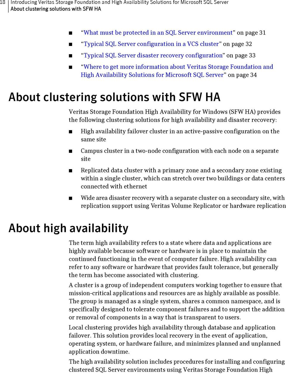 Availability Solutions for Microsoft SQL Server on page 34 About clustering solutions with SFW HA Veritas Storage Foundation High Availability for Windows (SFW HA) provides the following clustering
