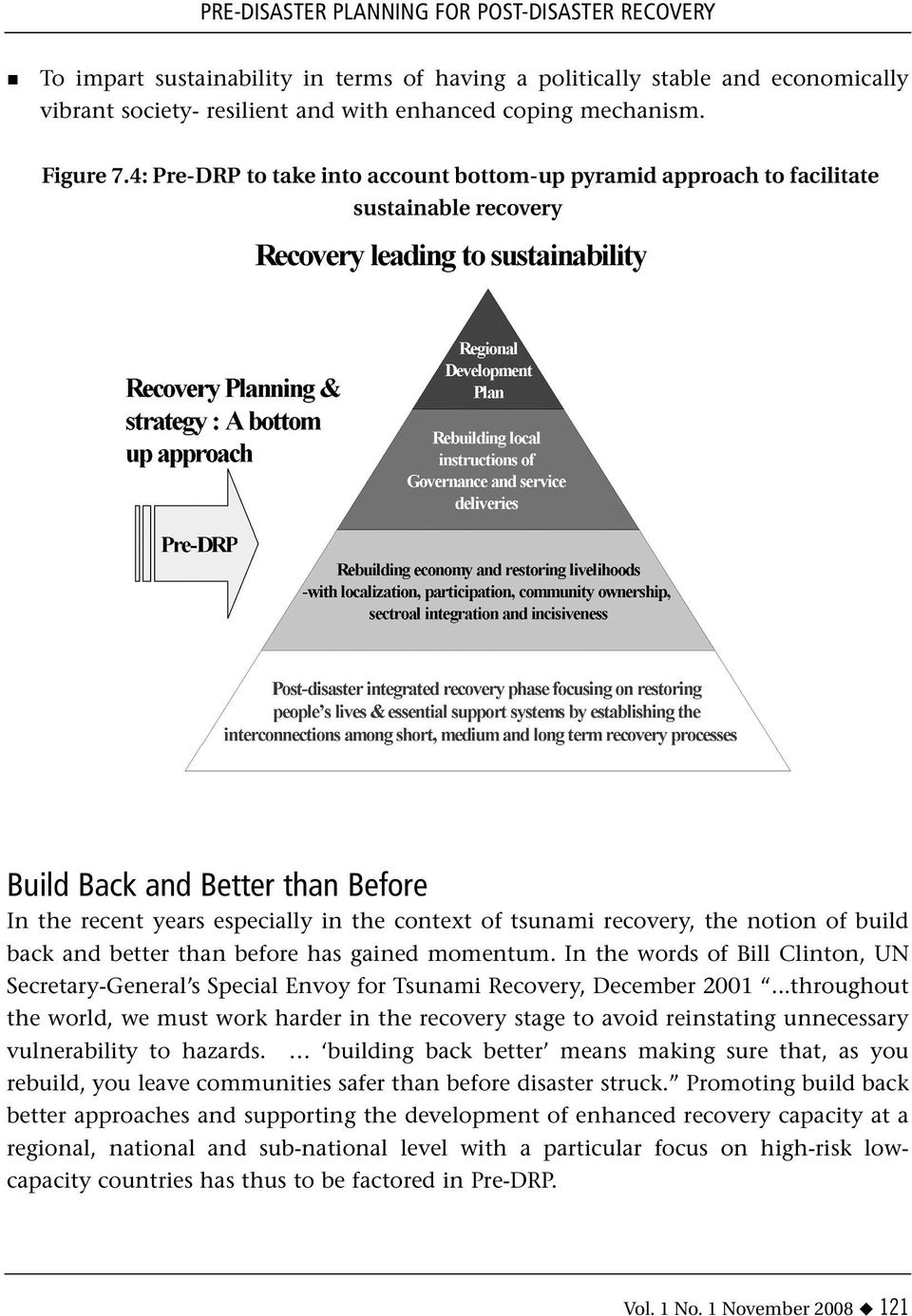 4: Pre-DRP to take into account bottom-up pyramid approach to facilitate sustainable recovery Build Back and Better than Before In the recent years especially in the context of tsunami recovery, the