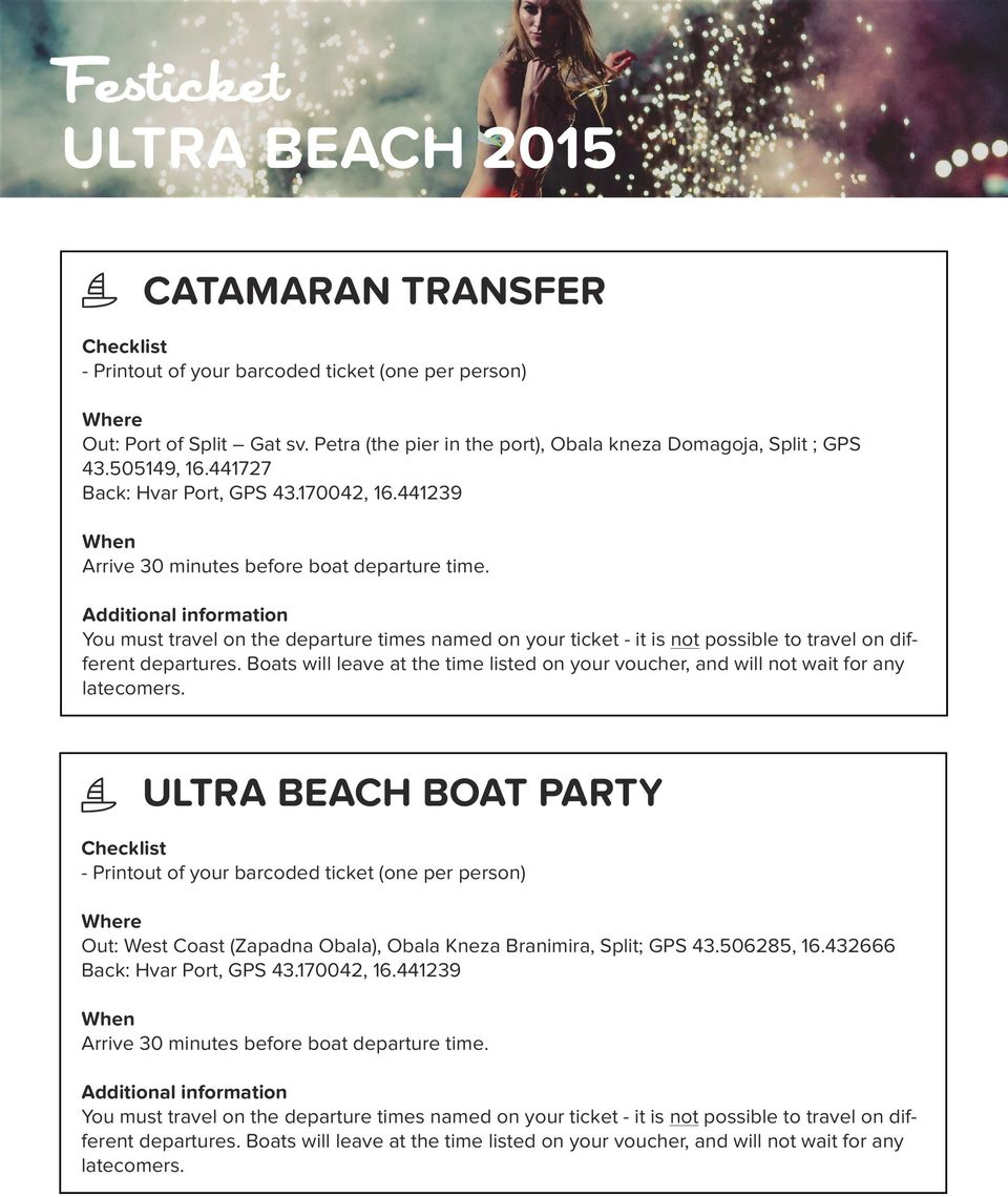 Boats will leave at the time listed on your voucher, and will not wait for any latecomers. ULTRA BEACH BOAT PARTY Out: West Coast (Zapadna Obala), Obala Kneza Branimira, Split; GPS 43.506285, 16.