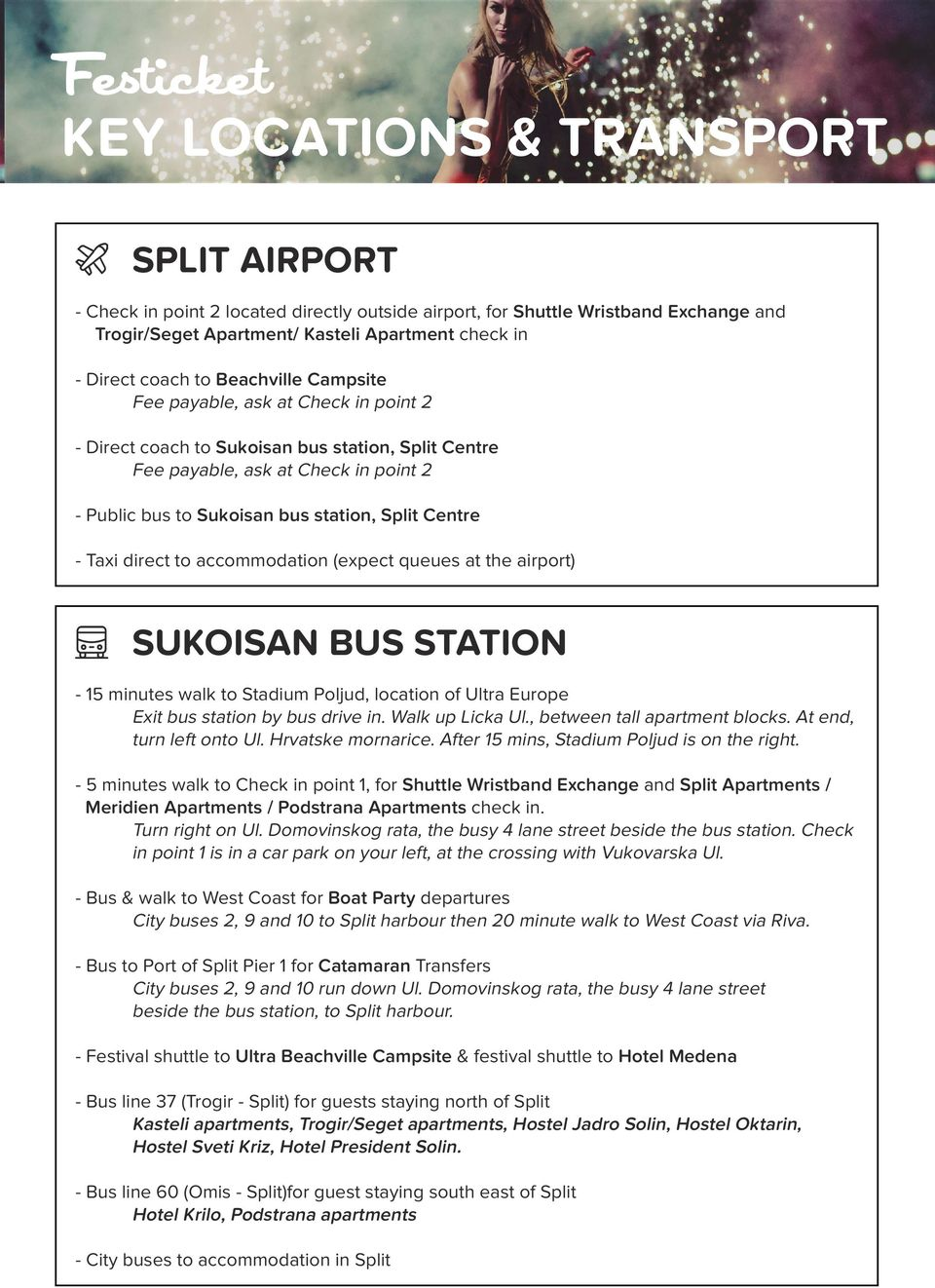 Taxi direct to accommodation (expect queues at the airport) SUKOISAN BUS STATION - 15 minutes walk to Stadium Poljud, location of Ultra Europe Exit bus station by bus drive in. Walk up Licka Ul.