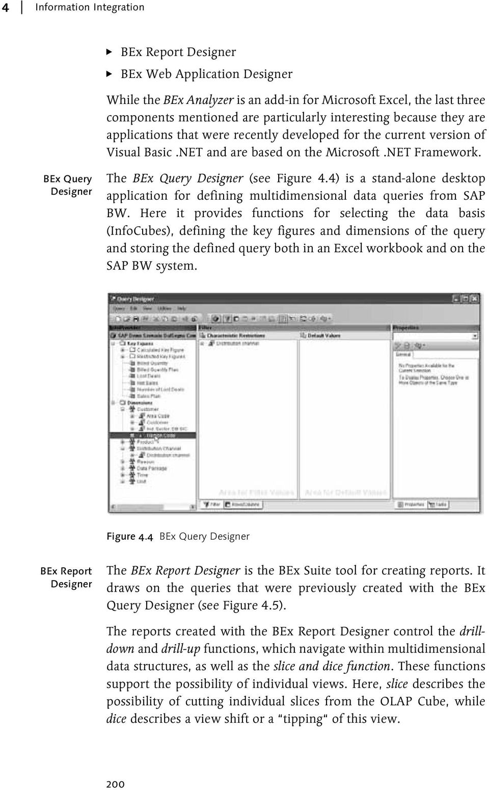 BEx Query Designer The BEx Query Designer (see Figure 4.4) is a stand-alone desktop application for defining multidimensional data queries from SAP BW.