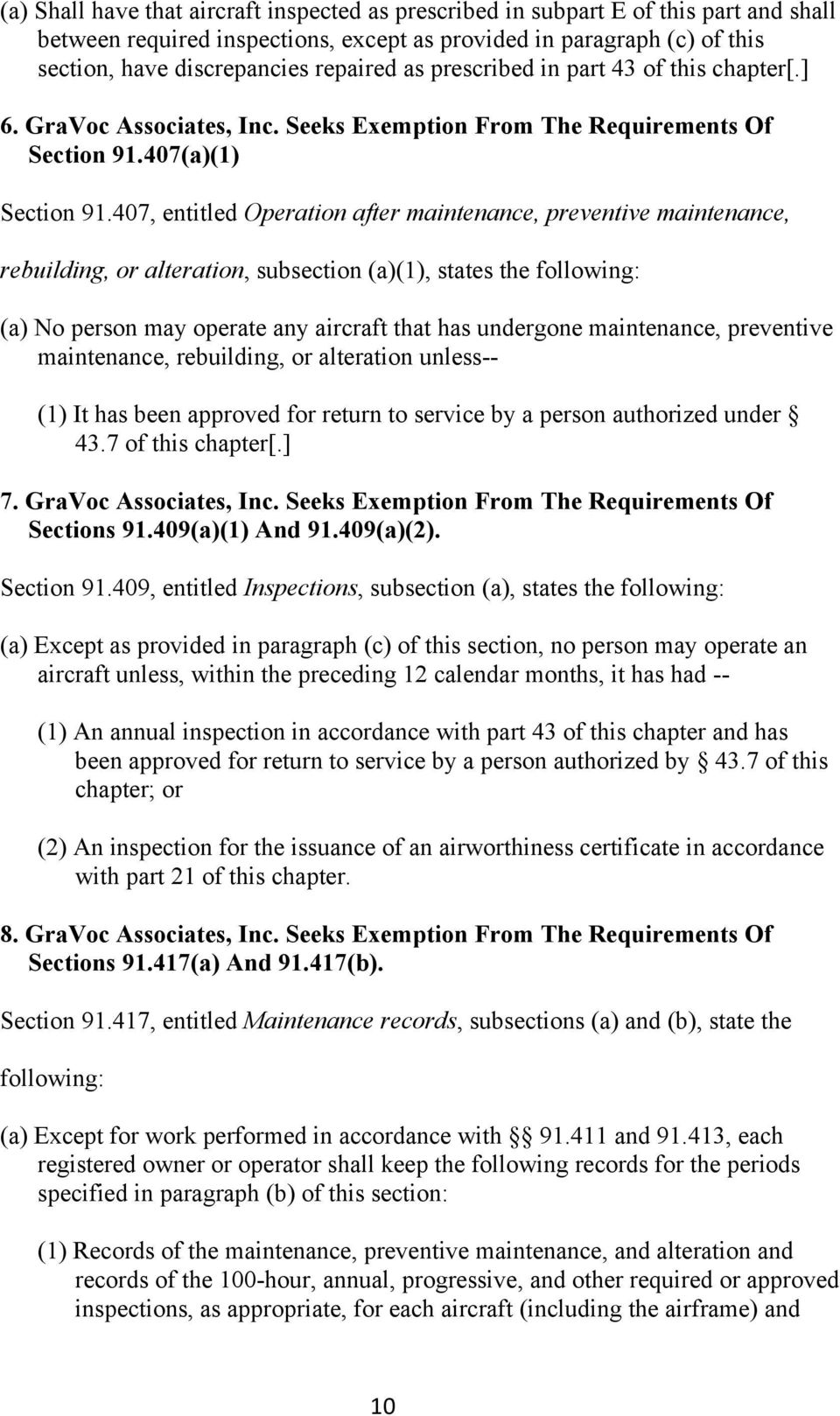 407, entitled Operation after maintenance, preventive maintenance, rebuilding, or alteration, subsection (a)(1), states the following: (a) No person may operate any aircraft that has undergone