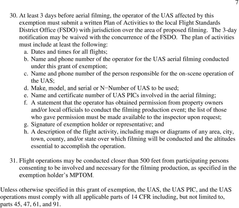 Dates and times for all flights; b. Name and phone number of the operator for the UAS aerial filming conducted under this grant of exemption; c.