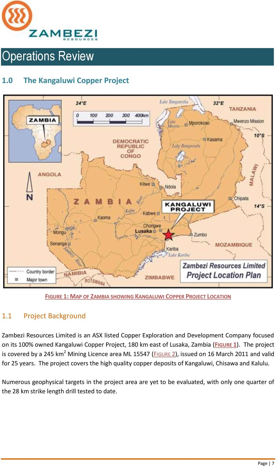 of Lusaka, Zambia (FIGURE 1). The project is covered by a 245 km 2 Mining Licence area ML 15547 (FIGURE 2), issued on 16 March 2011 and valid for 25 years.