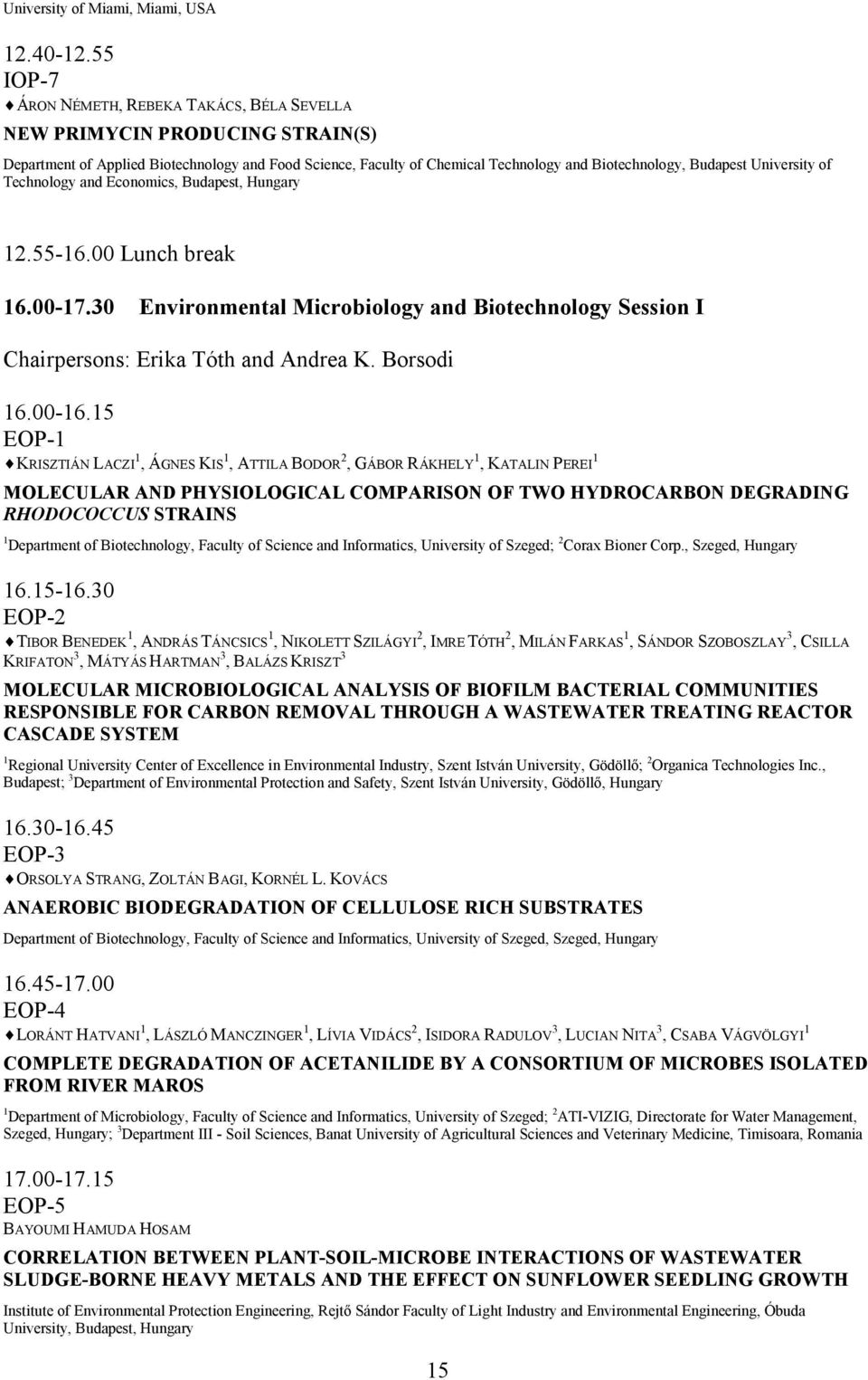 University of Technology and Economics, Budapest, Hungary 12.55-16.00 Lunch break 16.00-17.30 Environmental Microbiology and Biotechnology Session I Chairpersons: Erika Tóth and Andrea K. Borsodi 16.