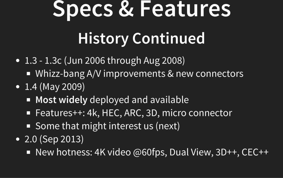 4 (May 2009) Most widely deployed and available Features++: 4k, HEC, ARC, 3D,
