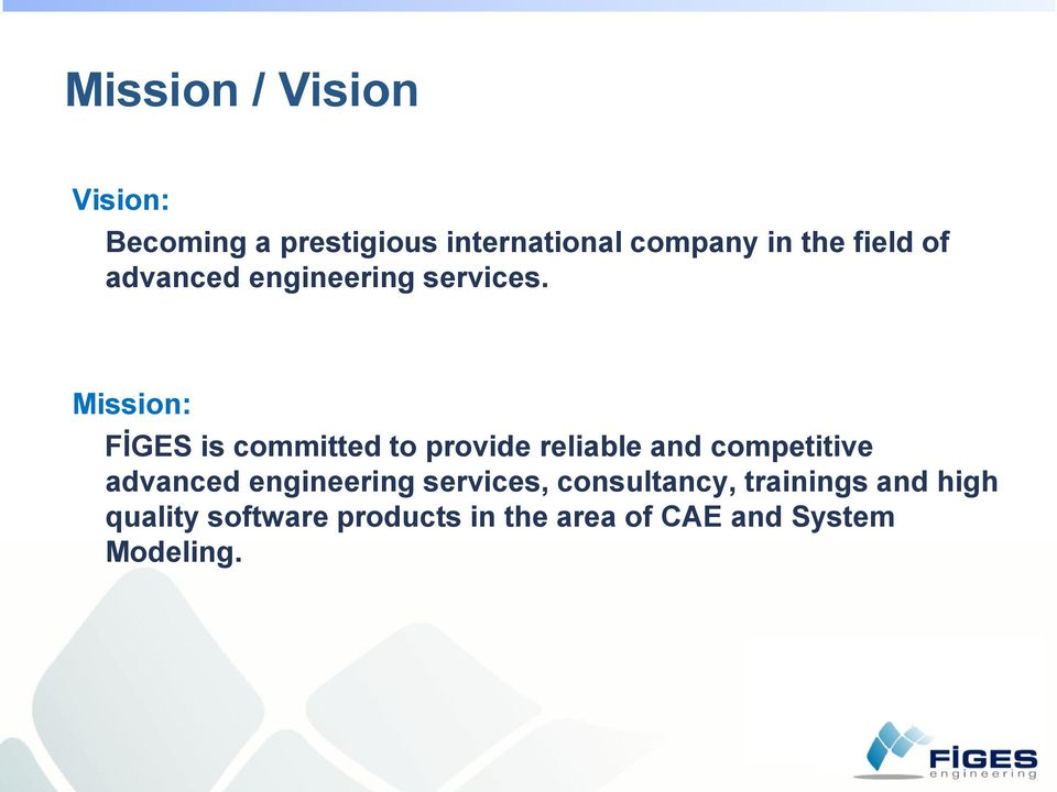 Mission: FİGES is committed to provide reliable and competitive advanced