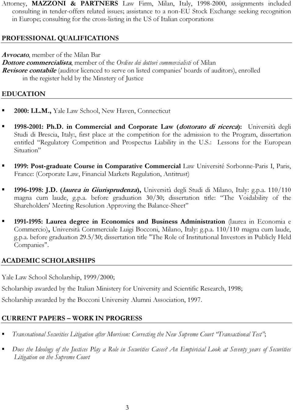 commercialisti of Milan Revisore contabile (auditor licenced to serve on listed companies' boards of auditors), enrolled in the register held by the Minstery of Justice EDUCATION 2000: LL.M., Yale Law School, New Haven, Connecticut 1998-2001: Ph.