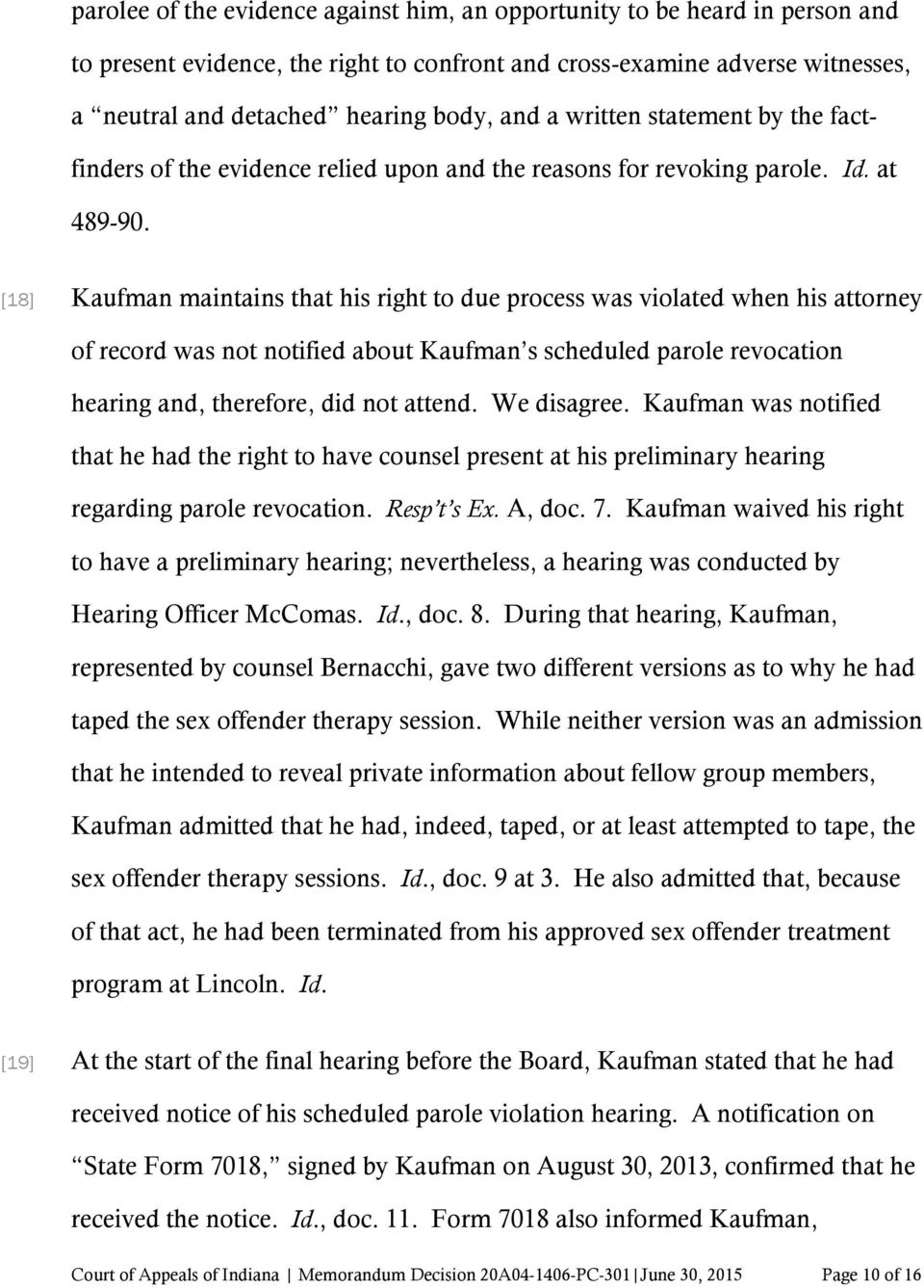 [18] Kaufman maintains that his right to due process was violated when his attorney of record was not notified about Kaufman s scheduled parole revocation hearing and, therefore, did not attend.