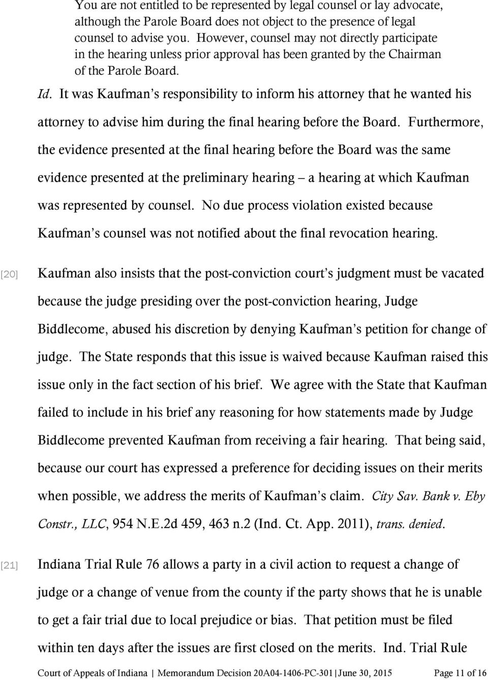It was Kaufman s responsibility to inform his attorney that he wanted his attorney to advise him during the final hearing before the Board.