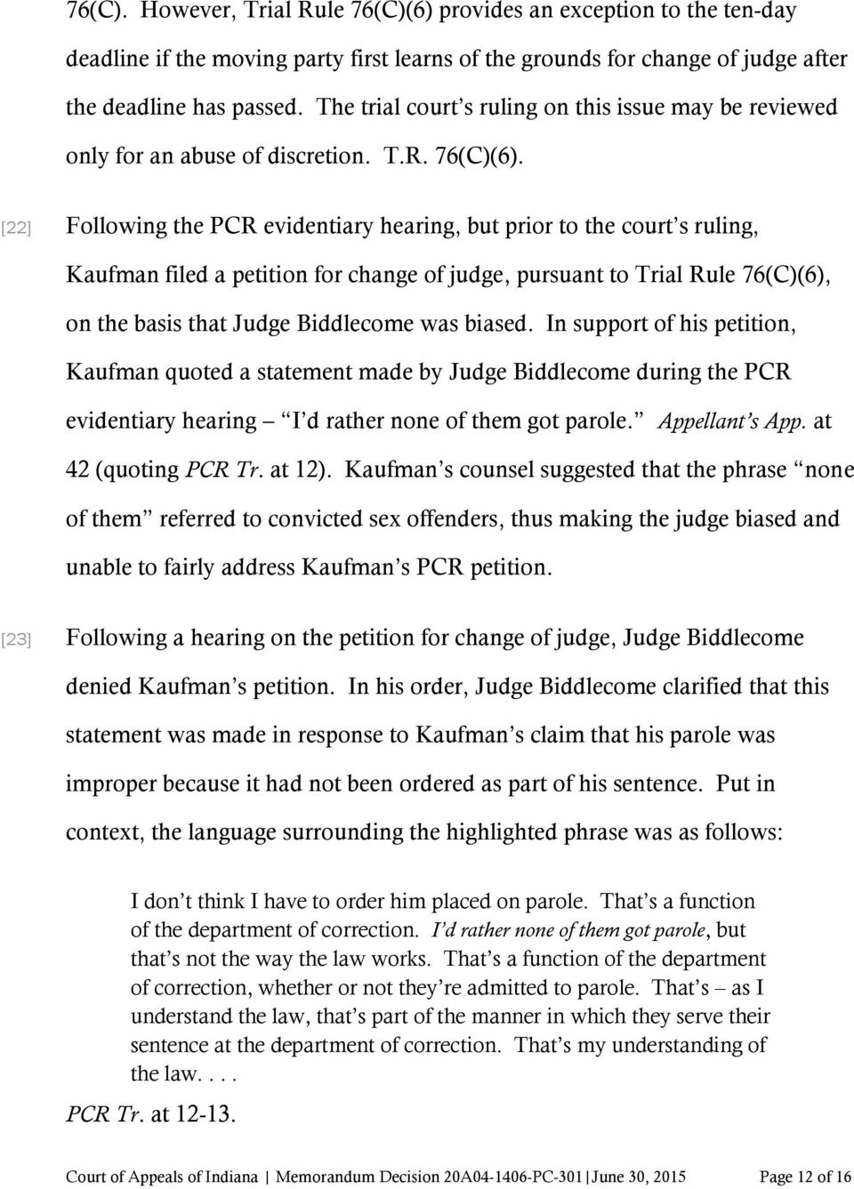 [22] Following the PCR evidentiary hearing, but prior to the court s ruling, Kaufman filed a petition for change of judge, pursuant to Trial Rule 76(C)(6), on the basis that Judge Biddlecome was