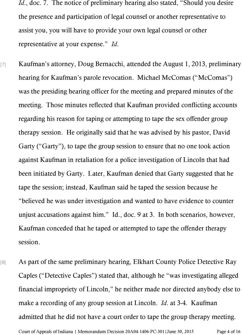 counsel or other representative at your expense. Id. [7] Kaufman s attorney, Doug Bernacchi, attended the August 1, 2013, preliminary hearing for Kaufman s parole revocation.