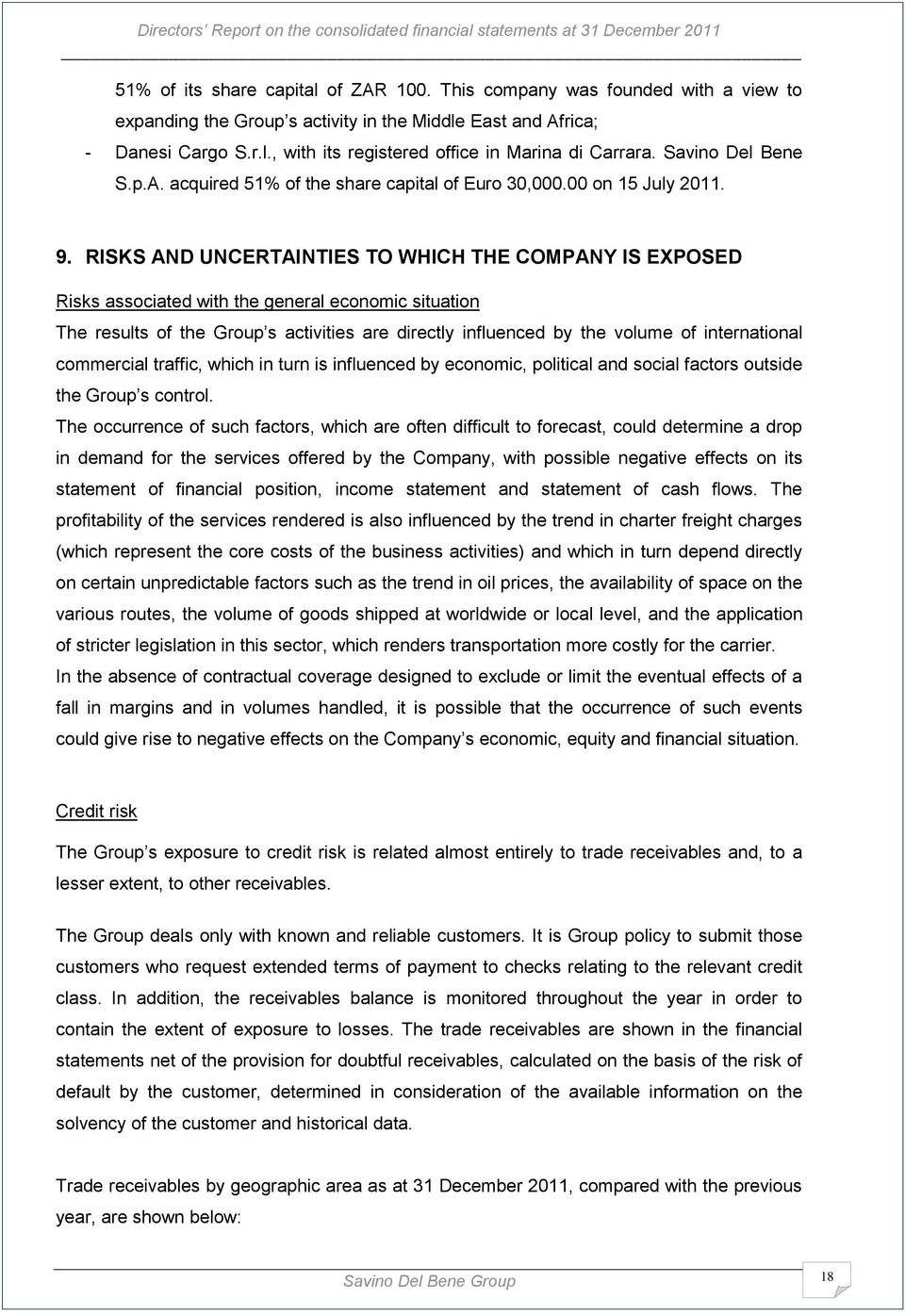 RISKS AND UNCERTAINTIES TO WHICH THE COMPANY IS EXPOSED Risks associated with the general economic situation The results of the Group s activities are directly influenced by the volume of