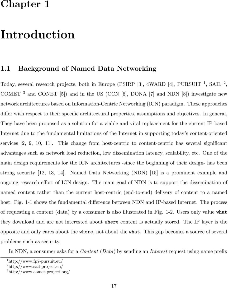investigate new network architectures based on Information-Centric Networking (ICN) paradigm.