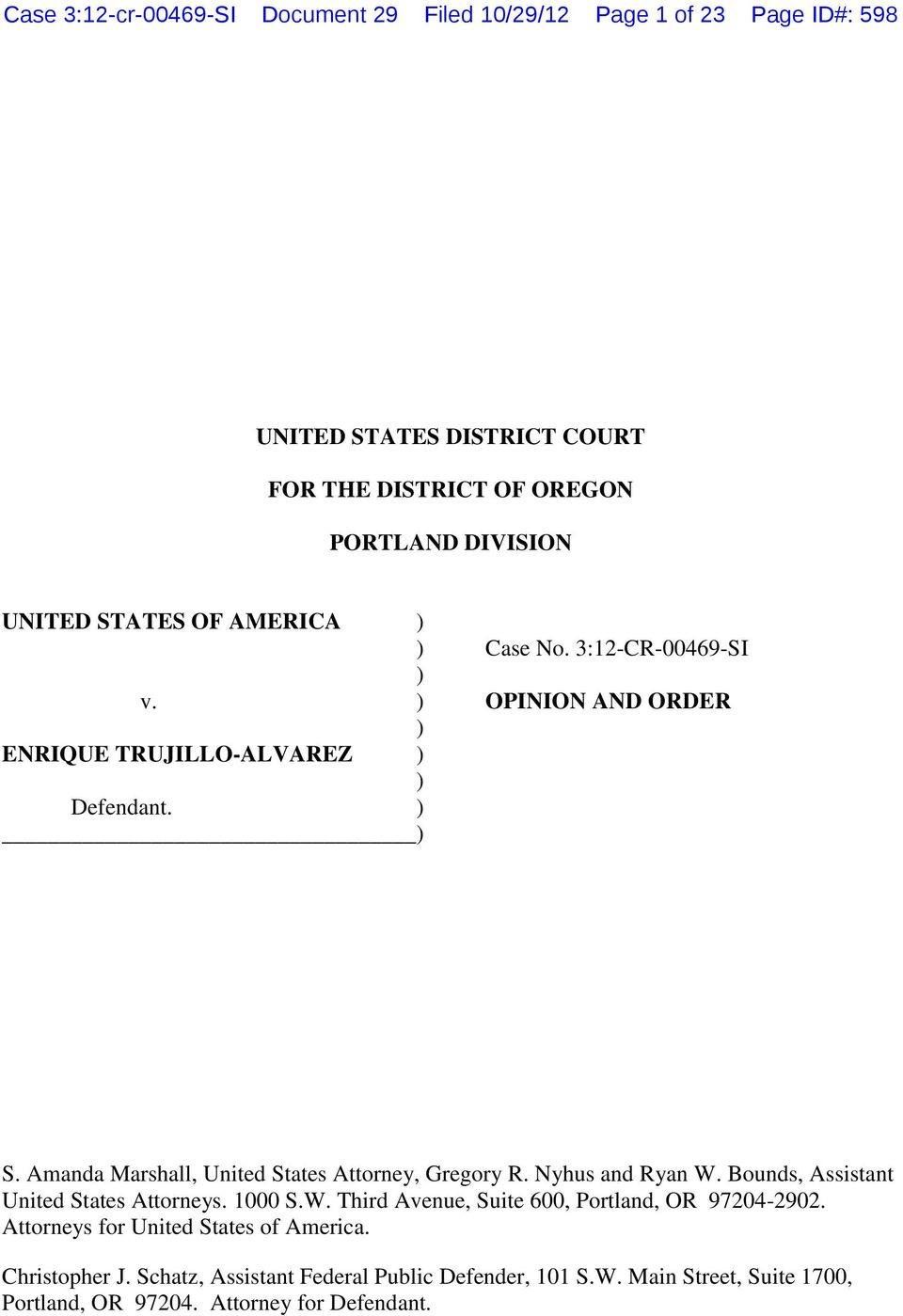 Amanda Marshall, United States Attorney, Gregory R. Nyhus and Ryan W. Bounds, Assistant United States Attorneys. 1000 S.W. Third Avenue, Suite 600, Portland, OR 97204-2902.