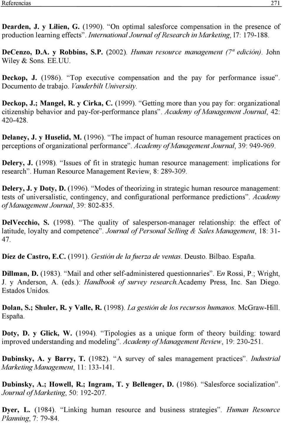 Documento de trabajo. Vanderbilt University. Deckop, J.; Mangel, R. y Cirka, C. (1999). Getting more than you pay for: organizational citizenship behavior and pay-for-performance plans.