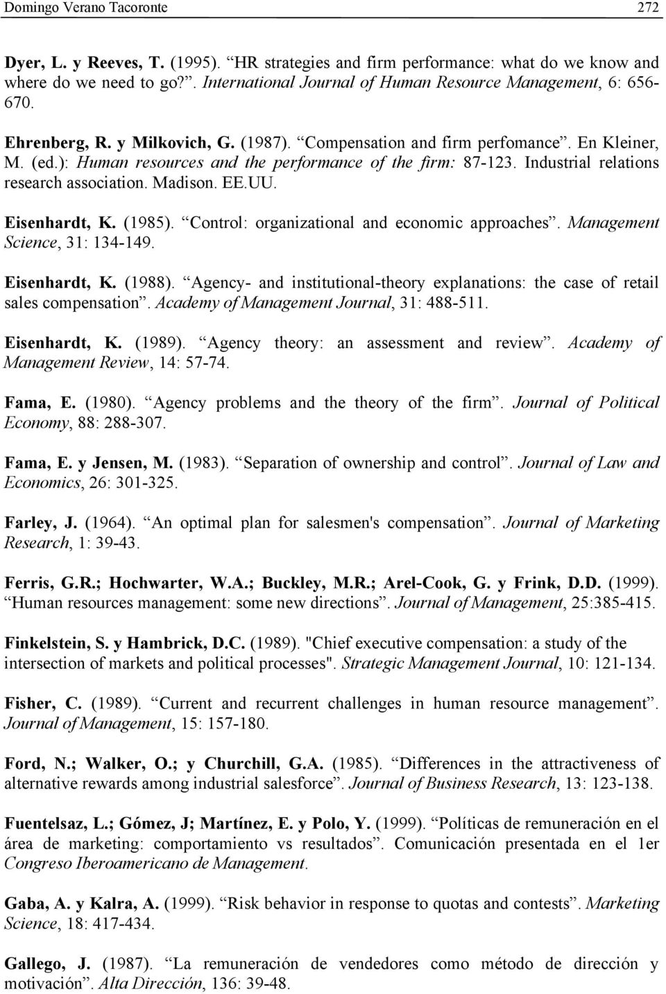 ): Human resources and the performance of the firm: 87-123. Industrial relations research association. Madison. EE.UU. Eisenhardt, K. (1985). Control: organizational and economic approaches.