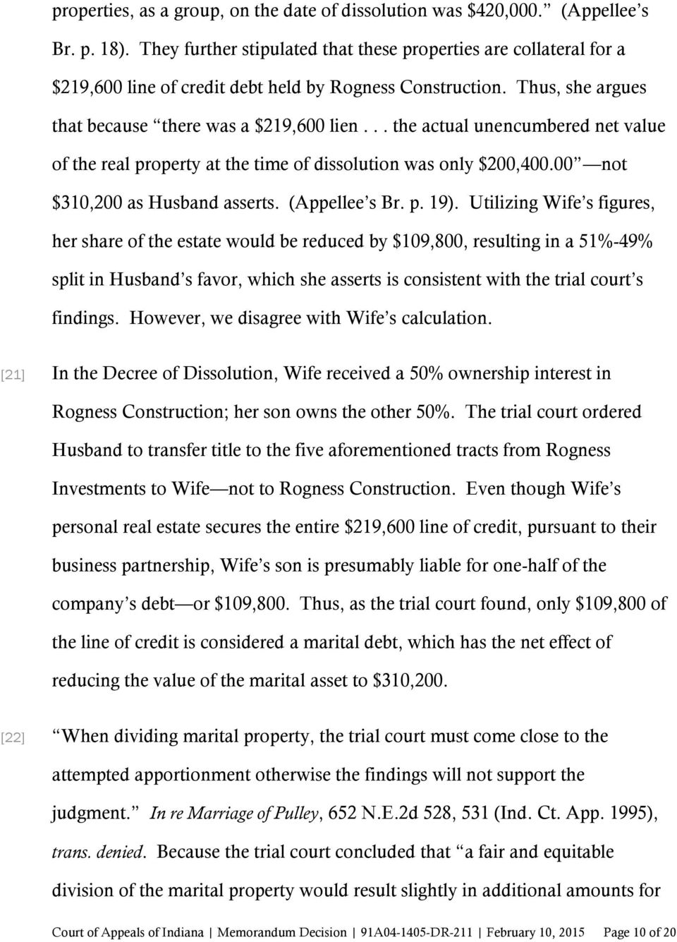 .. the actual unencumbered net value of the real property at the time of dissolution was only $200,400.00 not $310,200 as Husband asserts. (Appellee s Br. p. 19).