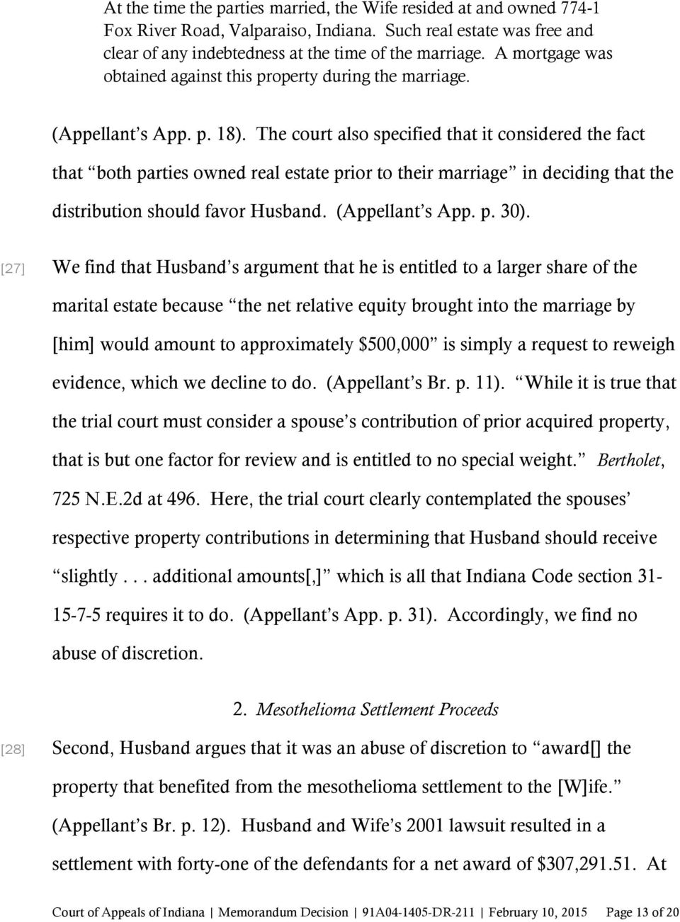 The court also specified that it considered the fact that both parties owned real estate prior to their marriage in deciding that the distribution should favor Husband. (Appellant s App. p. 30).