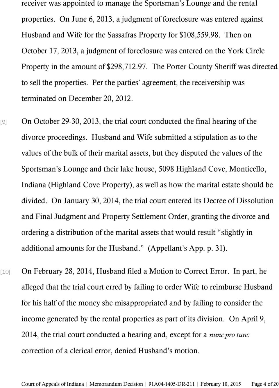 Then on October 17, 2013, a judgment of foreclosure was entered on the York Circle Property in the amount of $298,712.97. The Porter County Sheriff was directed to sell the properties.