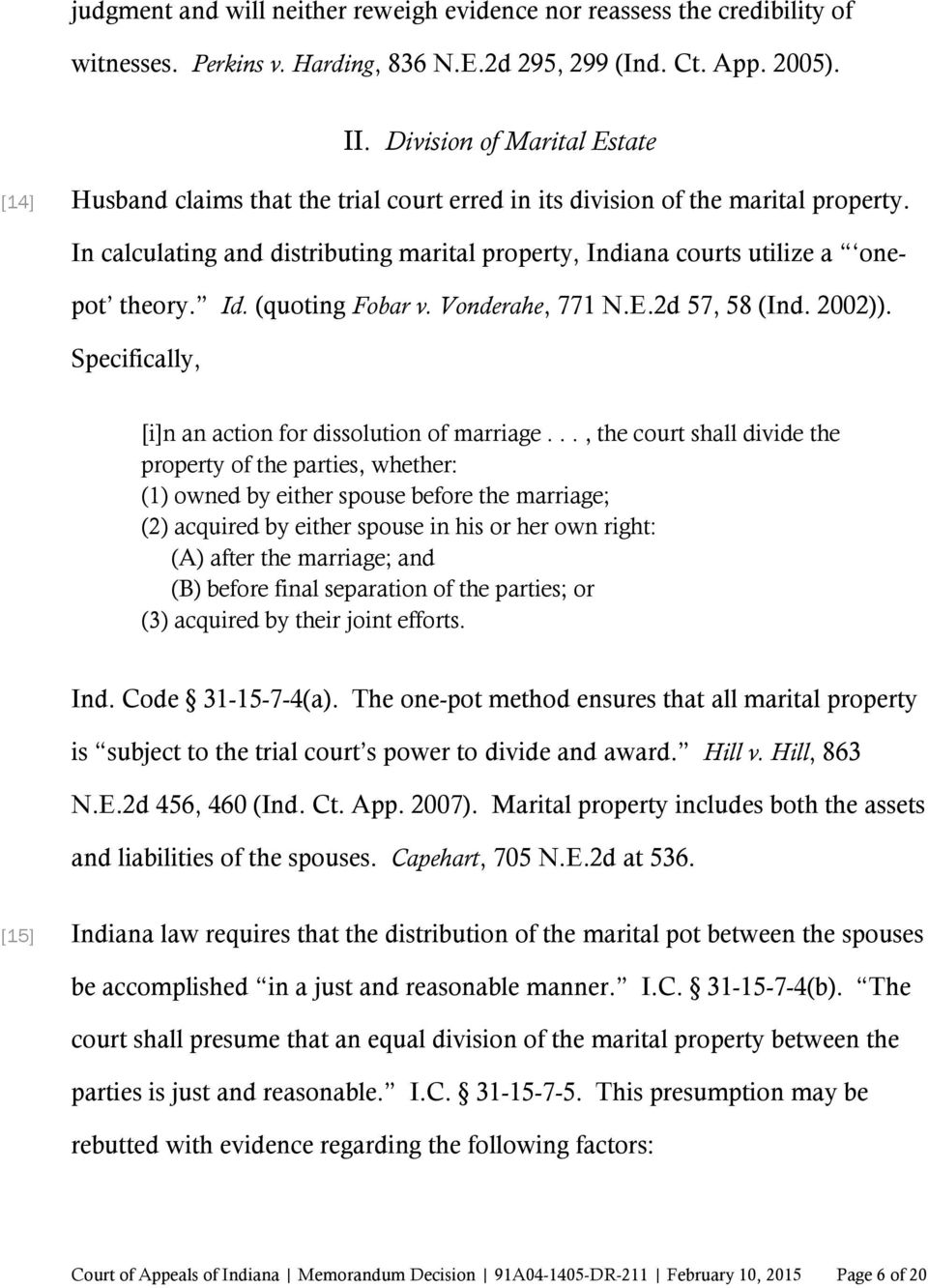 In calculating and distributing marital property, Indiana courts utilize a onepot theory. Id. (quoting Fobar v. Vonderahe, 771 N.E.2d 57, 58 (Ind. 2002)).