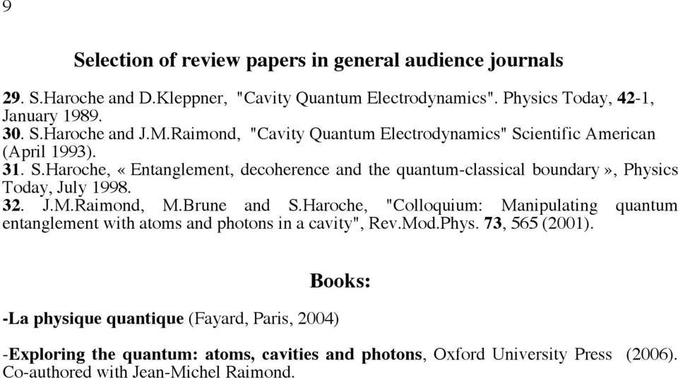 "32. J.M.Raimond, M.Brune and S.Haroche, ""Colloquium: Manipulating quantum entanglement with atoms and photons in a cavity"", Rev.Mod.Phys. 73, 565 (2001)."