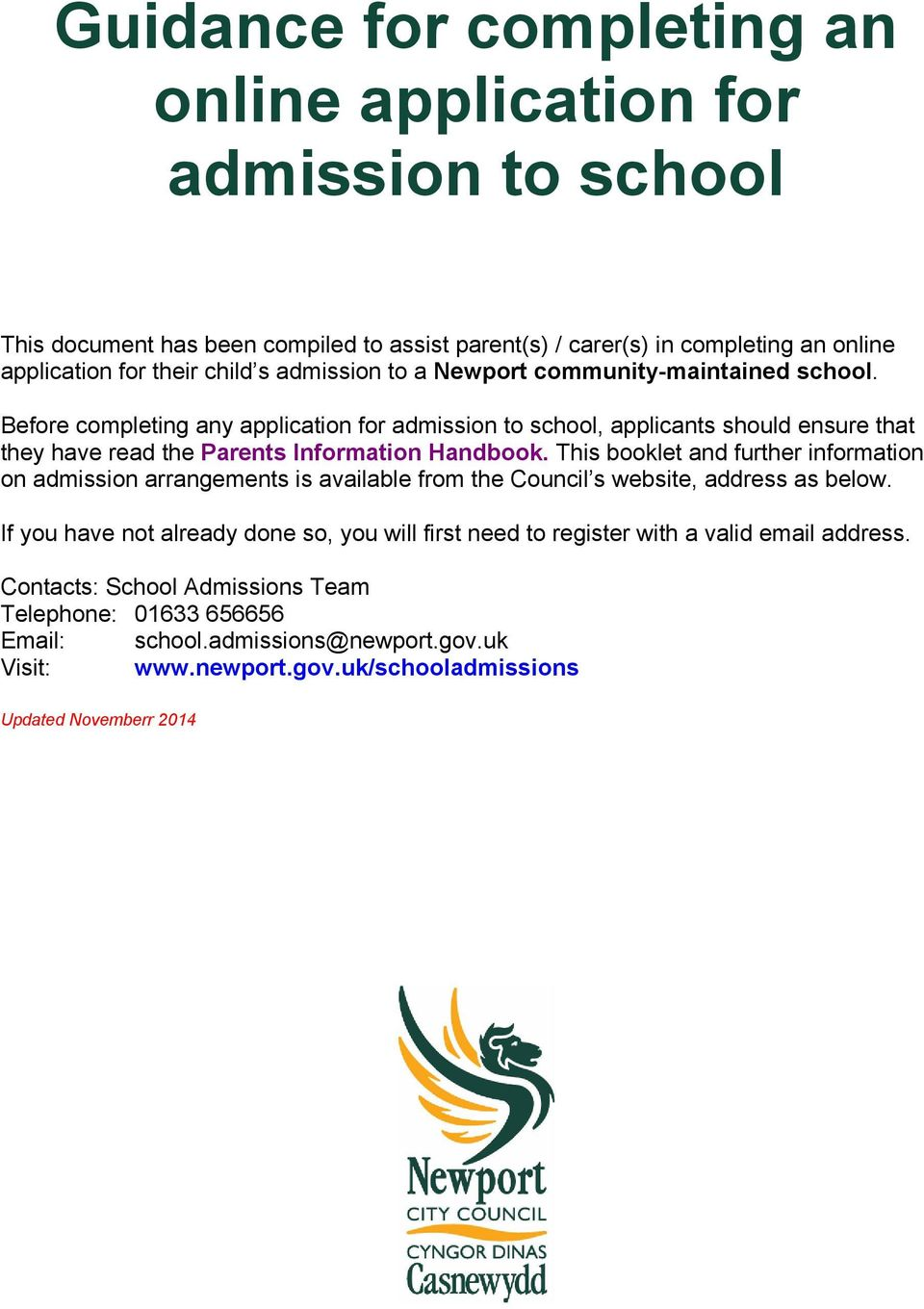 This booklet and further information on admission arrangements is available from the Council s website, address as below.