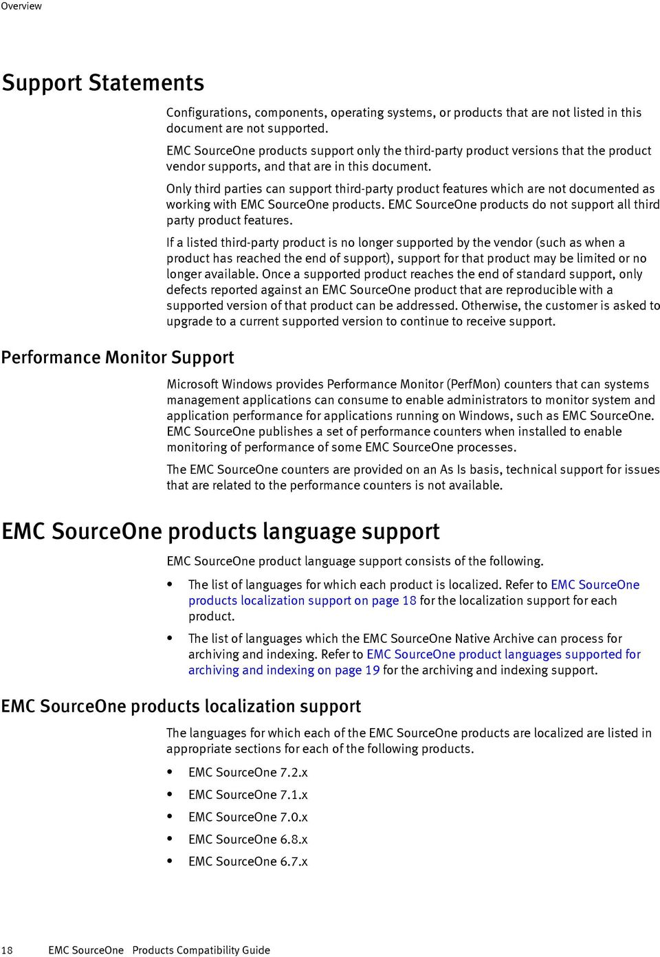 Only third parties can support third-party product features which are not documented as working with EMC SourceOne products. EMC SourceOne products do not support all third party product features.