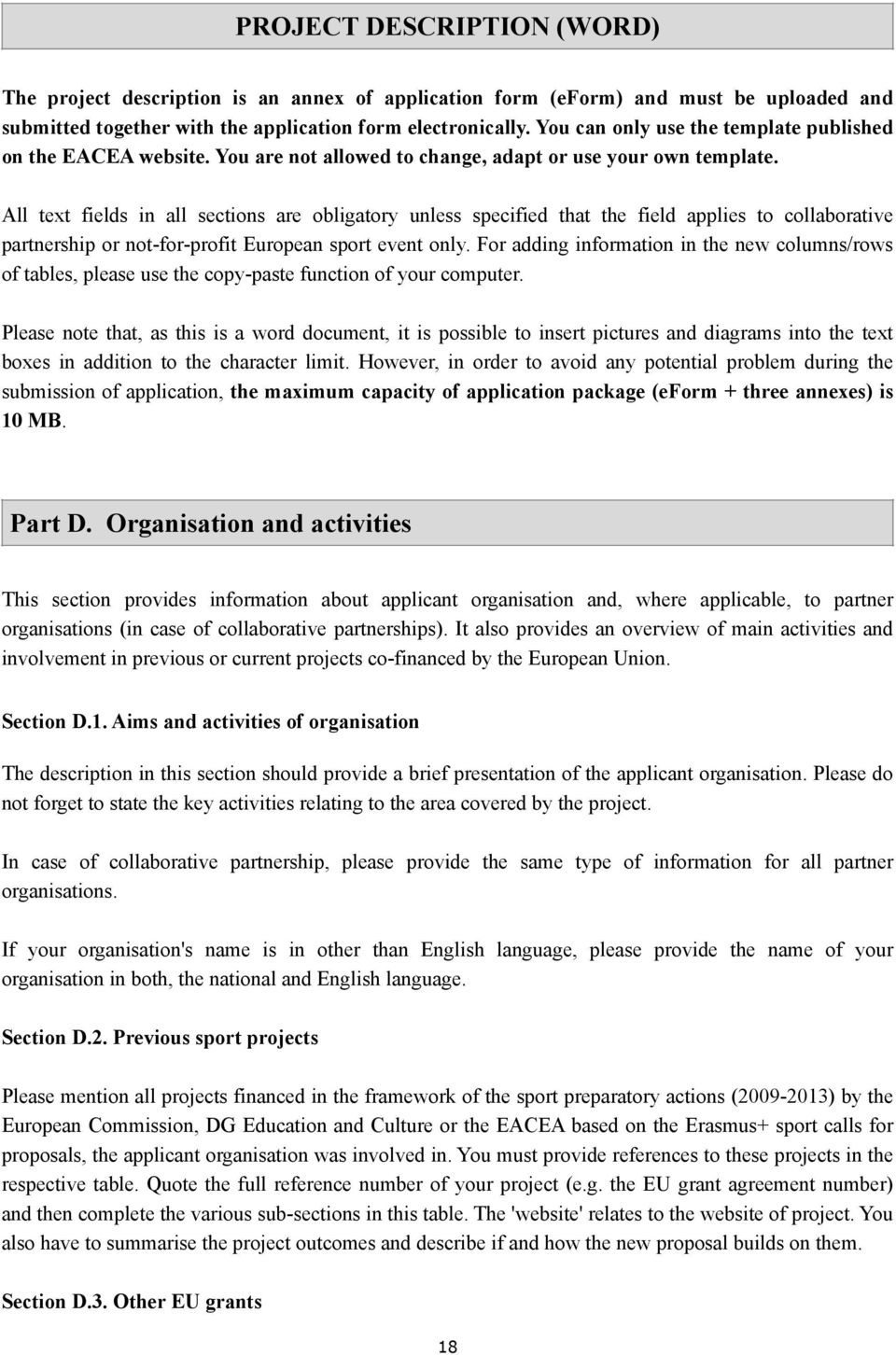All text fields in all sections are obligatory unless specified that the field applies to collaborative partnership or not-for-profit European sport event only.