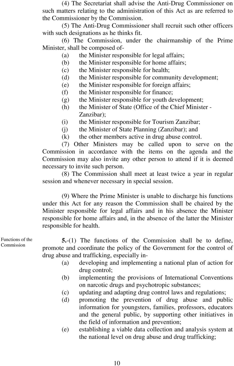 (6) The Commission, under the chairmanship of the Prime Minister, shall be composed of- (a) the Minister responsible for legal affairs; (b) the Minister responsible for home affairs; (c) the Minister