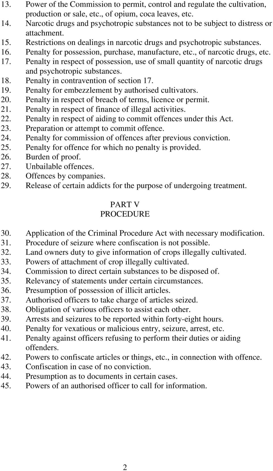 Penalty for possession, purchase, manufacture, etc., of narcotic drugs, etc. 17. Penalty in respect of possession, use of small quantity of narcotic drugs and psychotropic substances. 18.