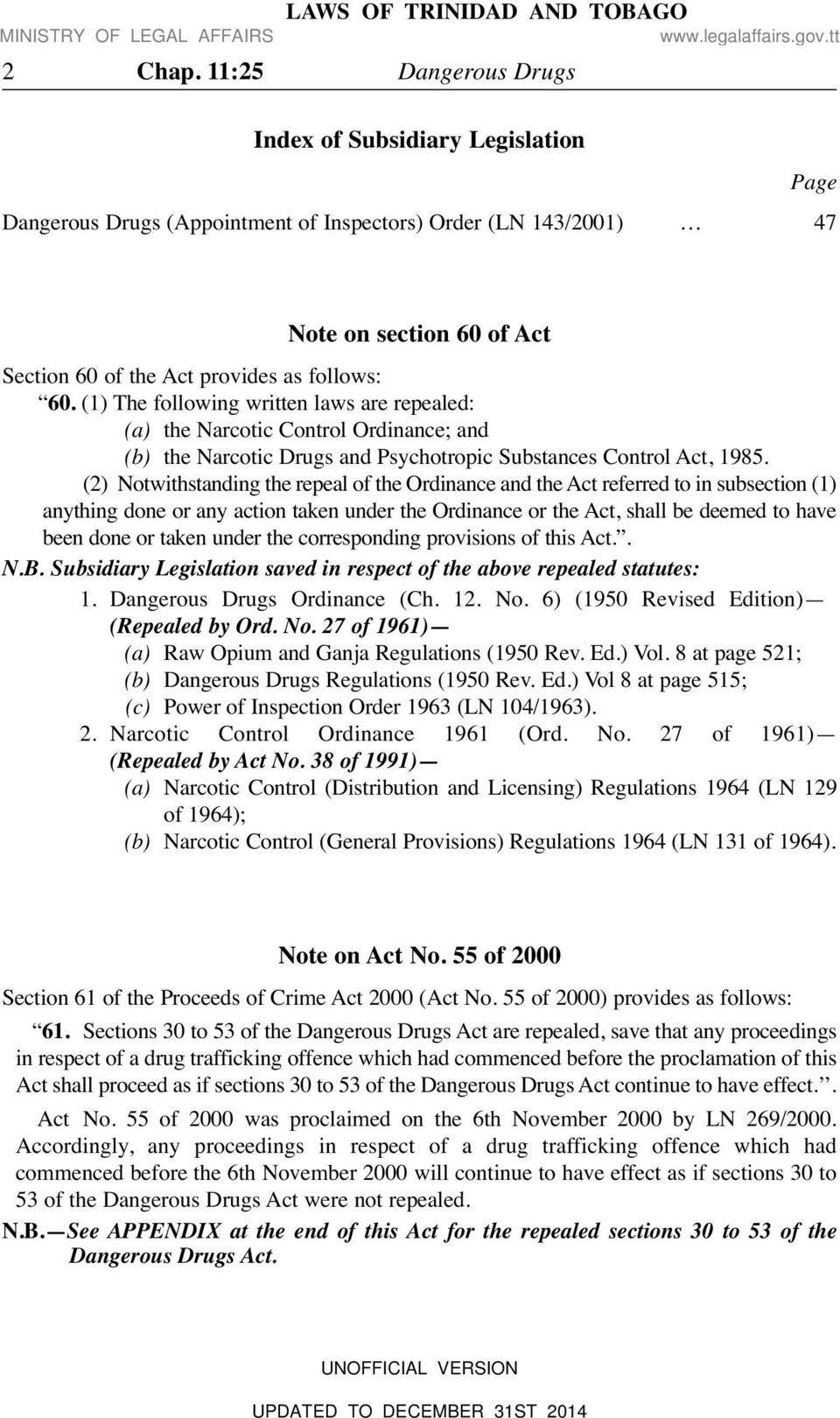 (1) The following written laws are repealed: (a) the Narcotic Control Ordinance; and (b) the Narcotic Drugs and Psychotropic Substances Control Act, 1985.