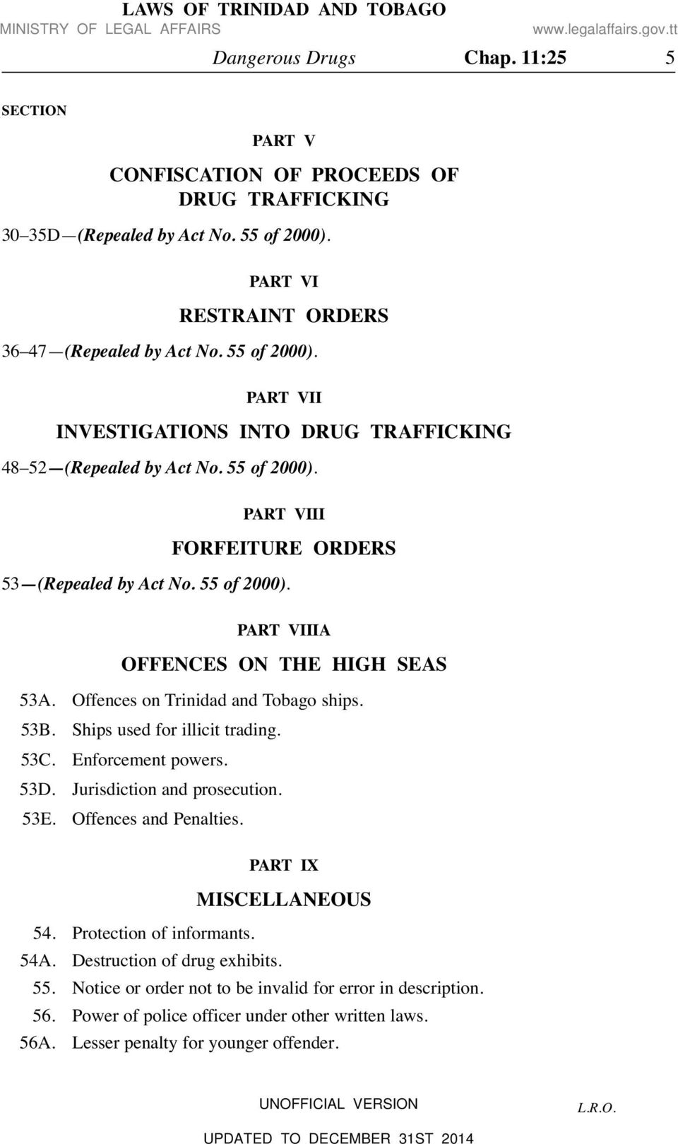 55 of 2000). PART VIIIA OFFENCES ON THE HIGH SEAS 53A. Offences on Trinidad and Tobago ships. 53B. Ships used for illicit trading. 53C. Enforcement powers. 53D. Jurisdiction and prosecution. 53E.