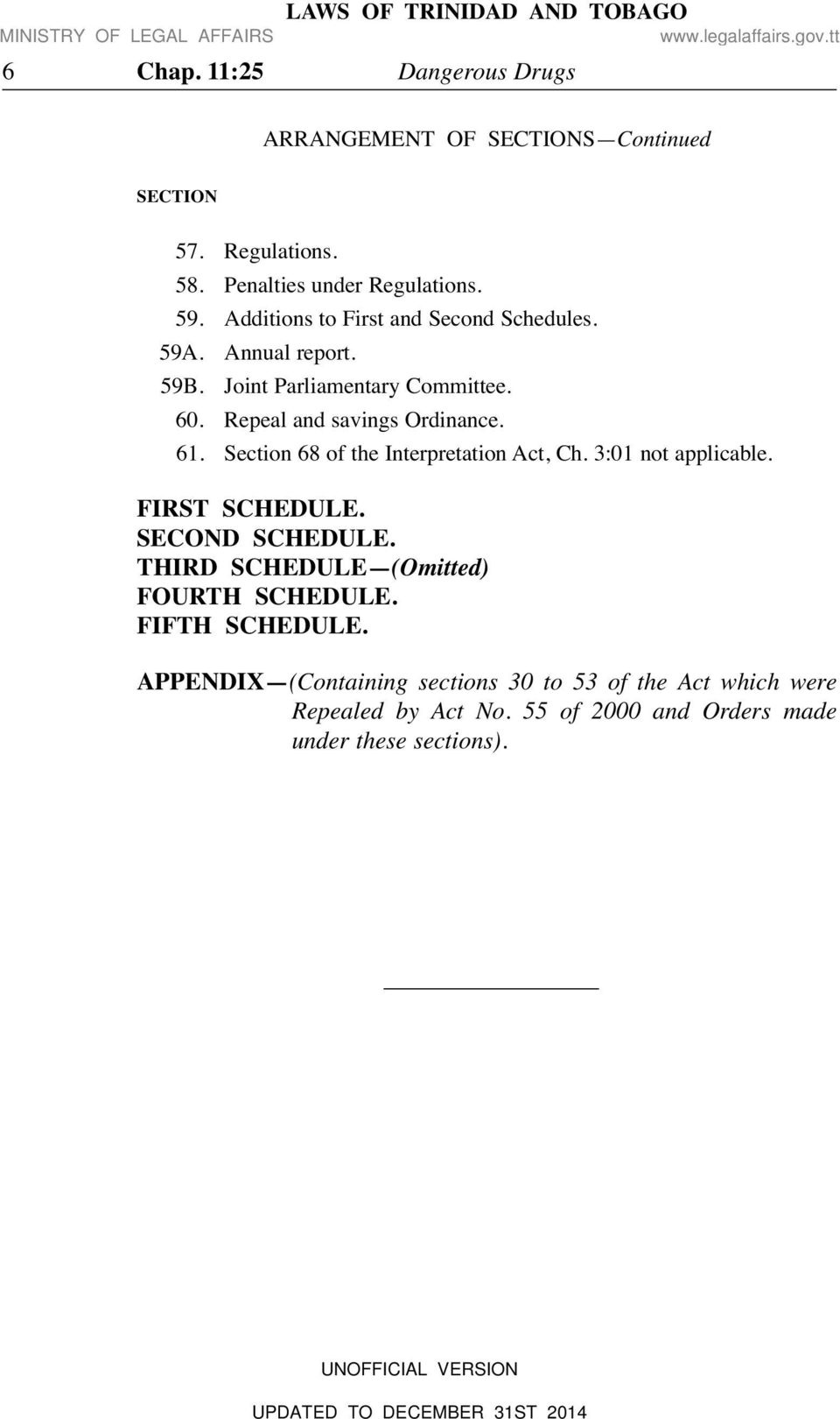Section 68 of the Interpretation Act, Ch. 3:01 not applicable. FIRST SCHEDULE. SECOND SCHEDULE. THIRD SCHEDULE (Omitted) FOURTH SCHEDULE.